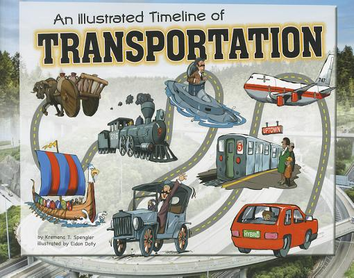 An Illustrated Timeline of Transportation By Spengler, Kremena T./ Doty, Eldon (ILT)